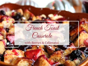 French Toast Casserole with Berries & Calamansi